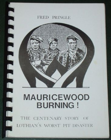 Mauricewood Burning! - The Centenary Story of Lothian's Worst Pit Disaster, by Fred Pringle